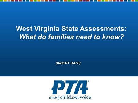 West Virginia State Assessments: What do families need to know? [INSERT DATE]