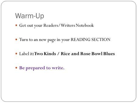 Warm-Up Get out your Readers/Writers Notebook