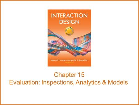 Chapter 15 Evaluation: Inspections, Analytics & Models.