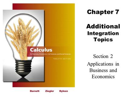 Chapter 7 Additional Integration Topics Section 2 Applications in Business and Economics.