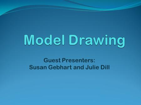 Guest Presenters: Susan Gebhart and Julie Dill. Model drawing is a strategy first used in Singapore to solve word problems. Bar models or tape diagrams,
