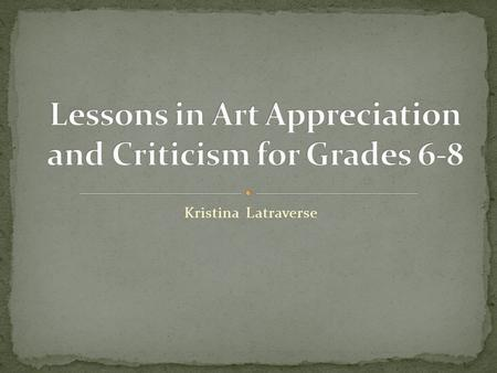 Kristina Latraverse. Objective: Students will be introduced to the Feldman model of art criticism and learn how to describe a painting. Students will.