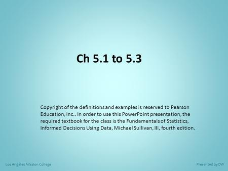 Ch 5.1 to 5.3 Copyright of the definitions and examples is reserved to Pearson Education, Inc.. In order to use this PowerPoint presentation, the required.