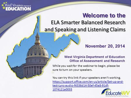 Welcome to the ELA Smarter Balanced Research and Speaking and Listening Claims West Virginia Department of Education Office of Assessment and Research.