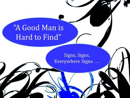 """A Good Man is Hard to Find"" Signs, Signs, Everywhere Signs..."