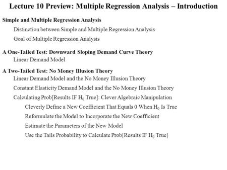 Lecture 10 Preview: Multiple Regression Analysis – Introduction Linear Demand Model and the No Money Illusion Theory A Two-Tailed Test: No Money Illusion.