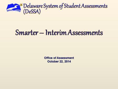 Office of Assessment October 22, 2014. 1 Smarter ELA/Literacy Smarter Mathematics Smarter Interim Comp Assessments Smarter Digital Library DCAS Science.
