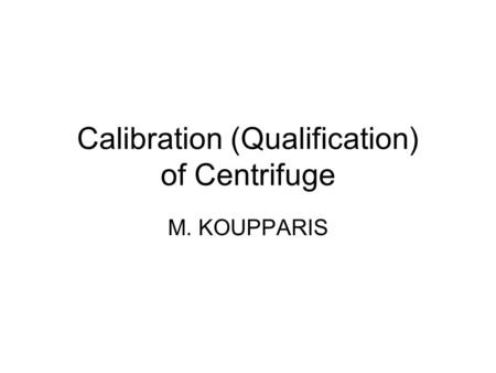 Calibration (Qualification) of Centrifuge M. KOUPPARIS.