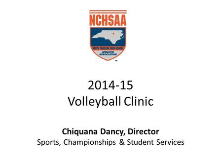 2014-15 Volleyball Clinic Chiquana Dancy, Director Sports, Championships & Student Services.