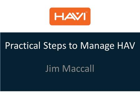 Practical Steps to Manage HAV Jim Maccall. TRAINING Practical Steps to Manage HAV Session Plan 1.Health vs Safety 2.Vibration White Finger 3.Carpal Tunnel.