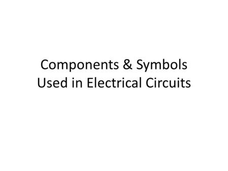 Components & Symbols Used in Electrical Circuits.