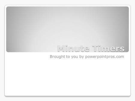 Minute Timers Brought to you by powerpointpros.com.