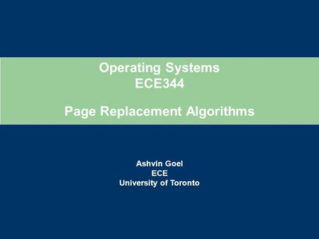 Operating Systems ECE344 Ashvin Goel ECE University of Toronto Page Replacement Algorithms.