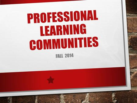 PROFESSIONAL LEARNING COMMUNITIES FALL 2014. LEARNING GOALS P ARTICIPANTS WILL UNDERSTAND : WHAT A WELL - DONE PROFESSIONAL LEARNING COMMUNITY LOOKS LIKE.