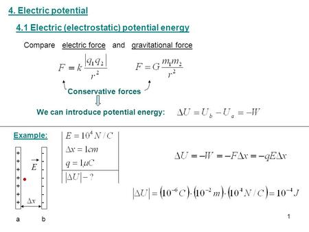 4. Electric potential 4.1 Electric (electrostatic) potential energy Example: Conservative forces +++++++a+++++++a -------b-------b E We can introduce potential.