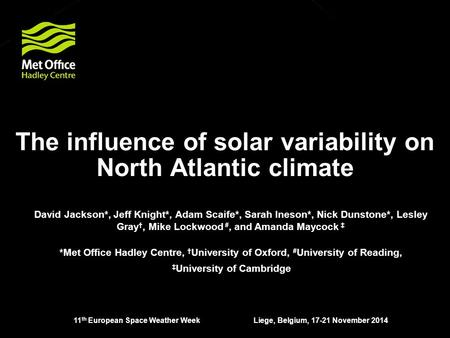 The influence of solar variability on North Atlantic climate David Jackson*, Jeff Knight*, Adam Scaife*, Sarah Ineson*, Nick Dunstone*, Lesley Gray †,