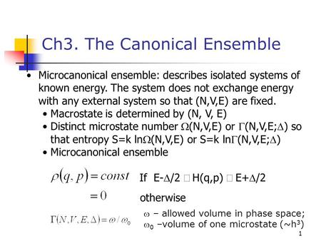 1 Ch3. The Canonical Ensemble Microcanonical ensemble: describes isolated systems of known energy. The system does not exchange energy with any external.