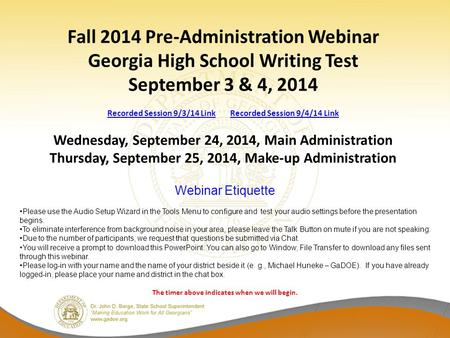 Fall 2014 Pre-Administration Webinar Georgia High School Writing Test September 3 & 4, 2014 Recorded Session 9/3/14 Link Recorded Session 9/4/14 Link Wednesday,
