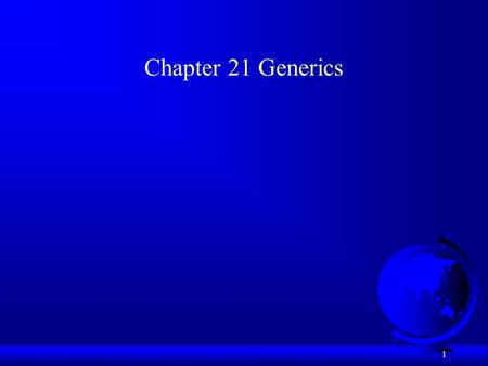 1 Chapter 21 Generics. 2 Objectives F To know the benefits of generics (§21.1). F To use generic classes and interfaces (§21.2). F To declare generic.