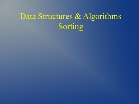 Data Structures & Algorithms Sorting. Recall Selection Sort Insertion Sort Merge Sort Now consider Bubble Sort Shell Sort Quick Sort Sorting.