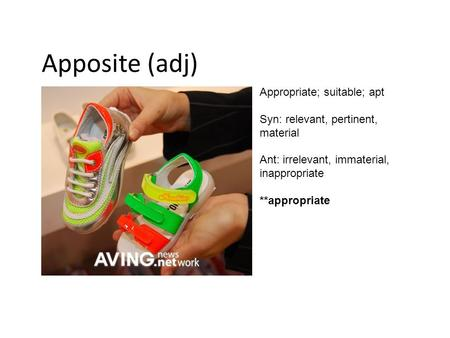 Apposite (adj) Appropriate; suitable; apt Syn: relevant, pertinent, material Ant: irrelevant, immaterial, inappropriate **appropriate.