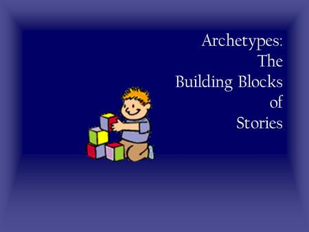 "Archetypes: The Building Blocks of Stories Archetype is a Greek word meaning ""original pattern, or model."" In literature and art an archetype is a character,"