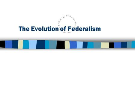 The Evolution of Federalism