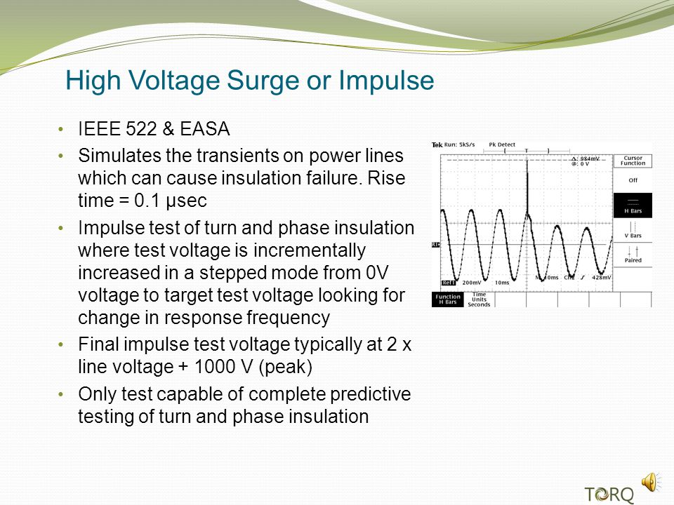 High Voltage Surge or Impulse IEEE 522 & EASA Simulates the transients on power lines which can cause insulation failure.
