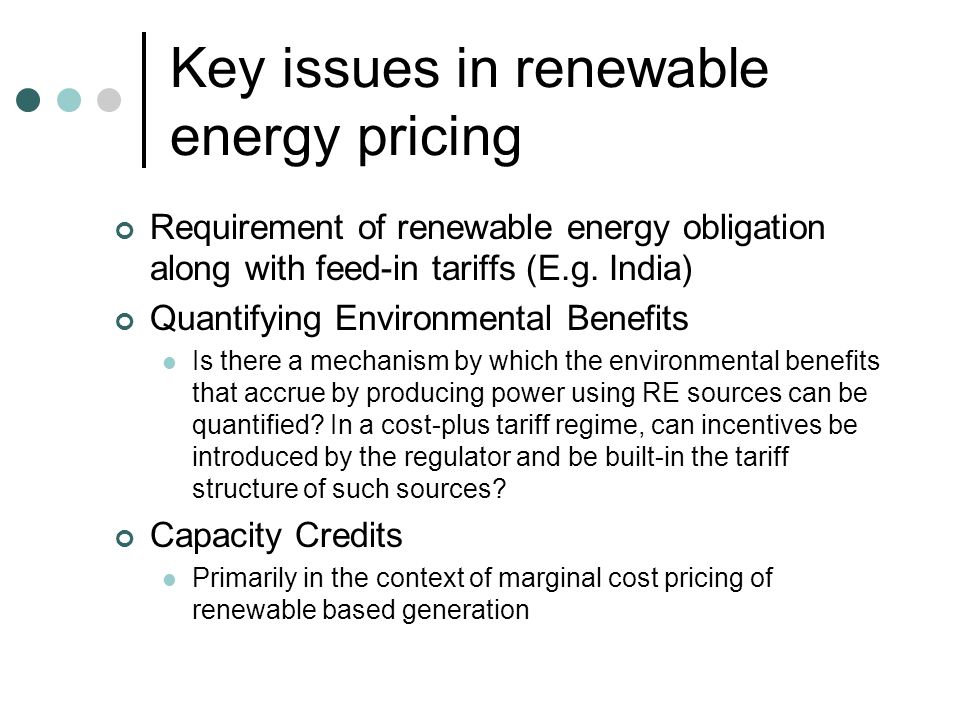 Key issues in renewable energy pricing Cost sharing mechanism What would be the appropriate cost sharing mechanism if tariffs set using the cost-plus principles exceeds the average cost of generation from RE sources.