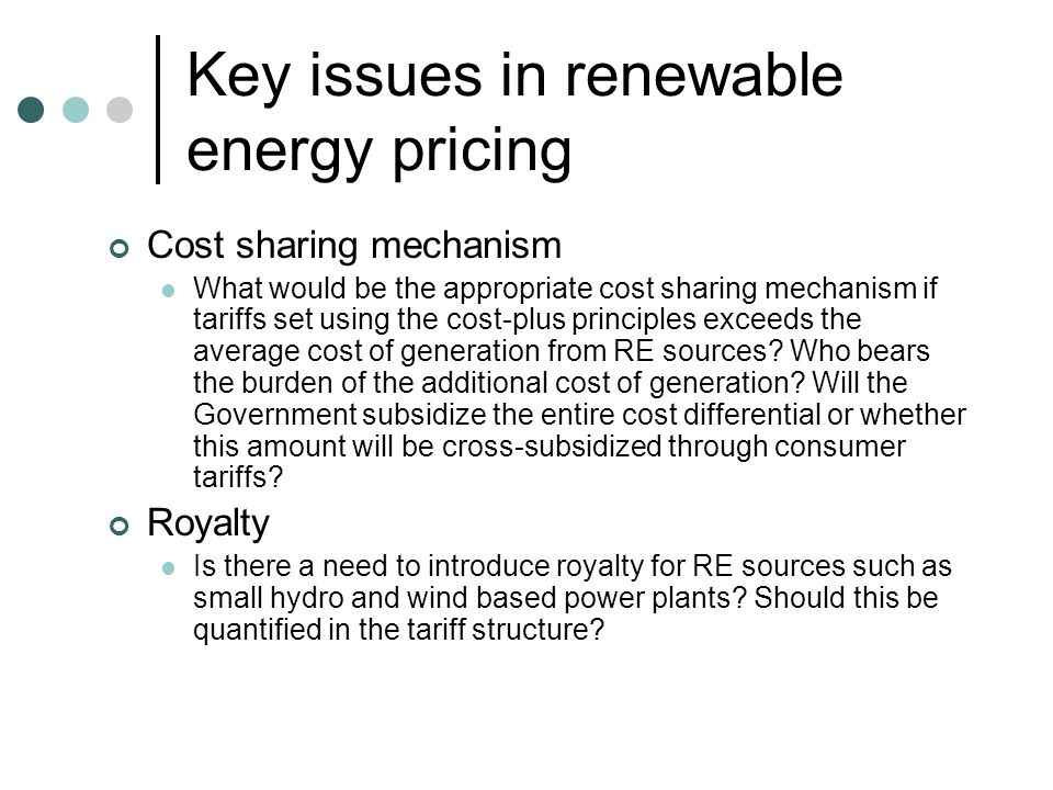 Key issues in renewable energy pricing Issue of tariff escalation Should there be tariff escalation for all RETs.