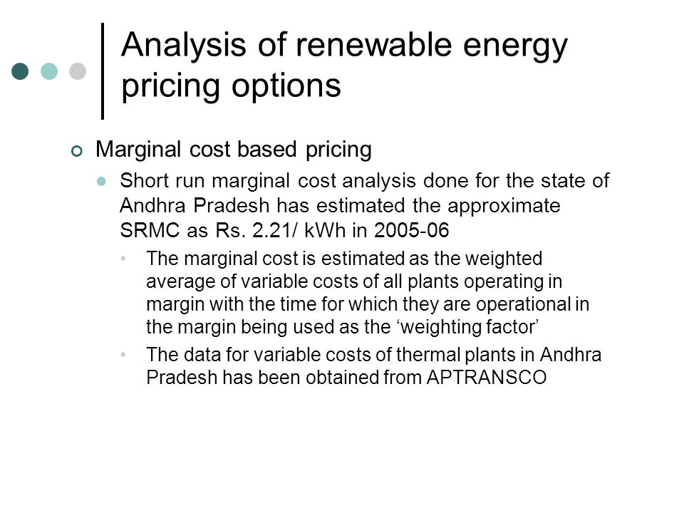 Analysis of renewable energy pricing options Analysis of total cost of power procurement Approximate marginal cost of power purchase Estimated for Andhra Pradesh for FY 2006- 07 Rs.