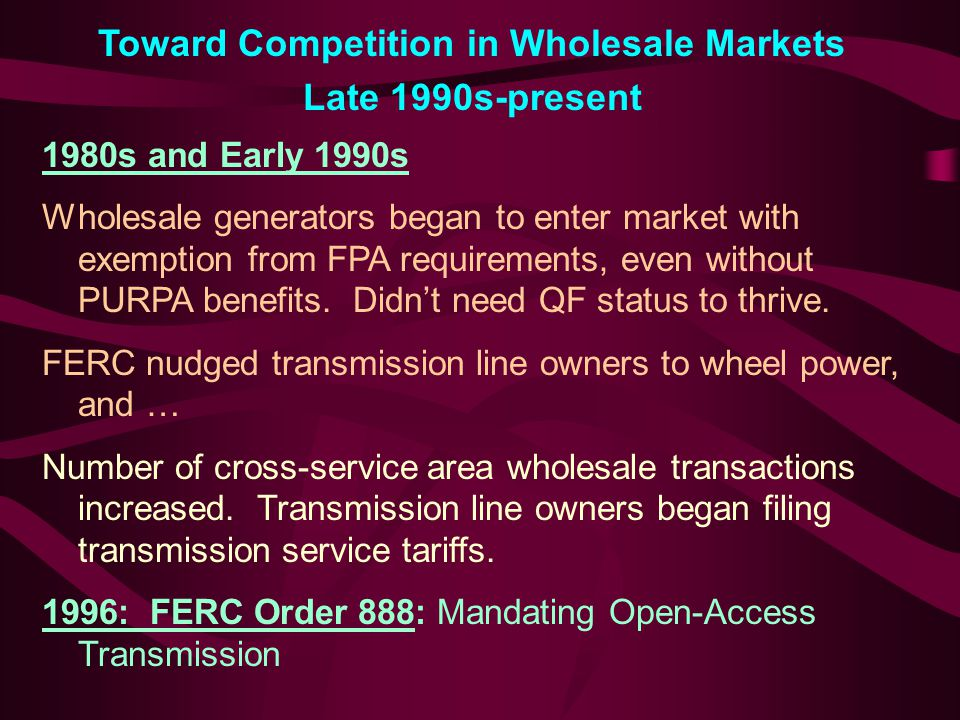 Order 888 Purpose: to ensure that all wholesale buyers and sellers of electric energy can obtain non-discriminatory transmission access...