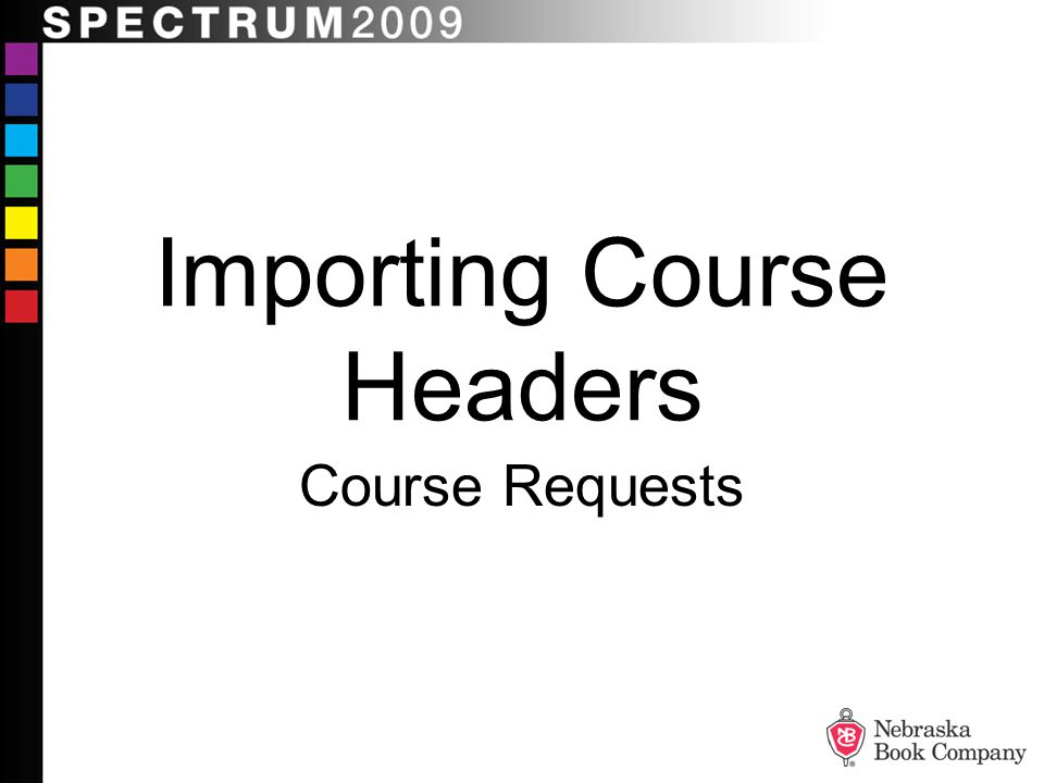 How Can Importing Course Headers Help Me? More Efficient More Accurate More Complete