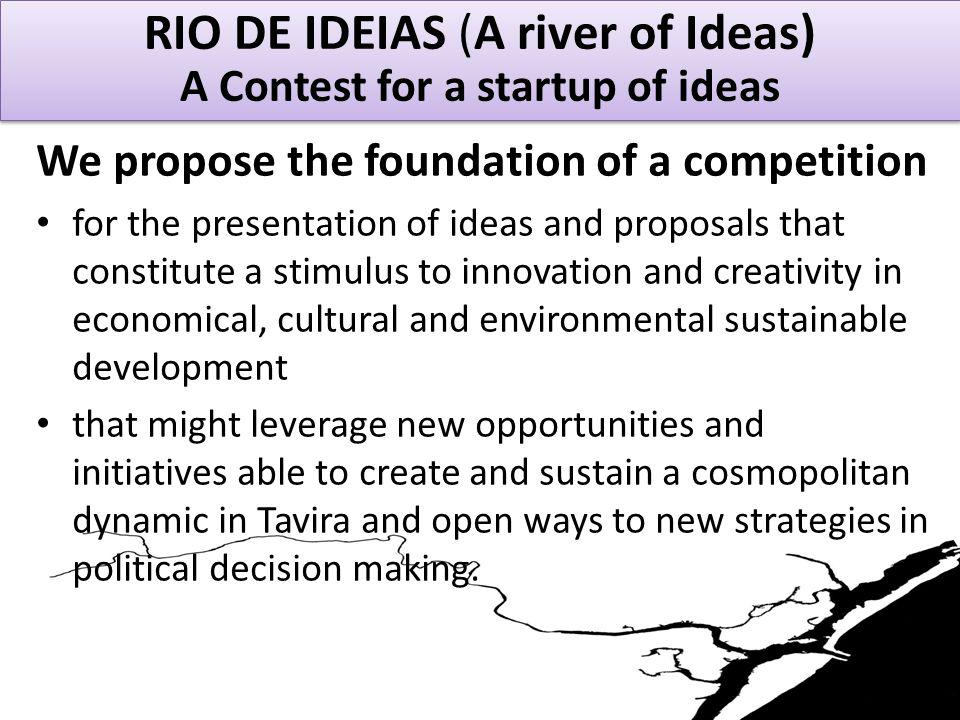 RIO DE IDEIAS - A Contest for a startup of ideas Be biennial and involve the allocation of prize money to stimulate tenders.