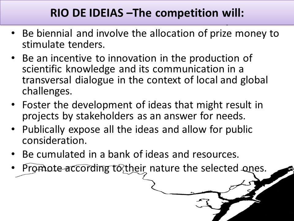 RIO DE IDEIAS - A Contest for a startup of ideas The launching of this initiative will be made by an initial board constituted by the main partners, however, a set of criteria will be defined The jury will consist by at least three expert/scientist recognized, a person of the Third Party organisation, a representative of local stakeholders supporting this initiative and a representative of city government.