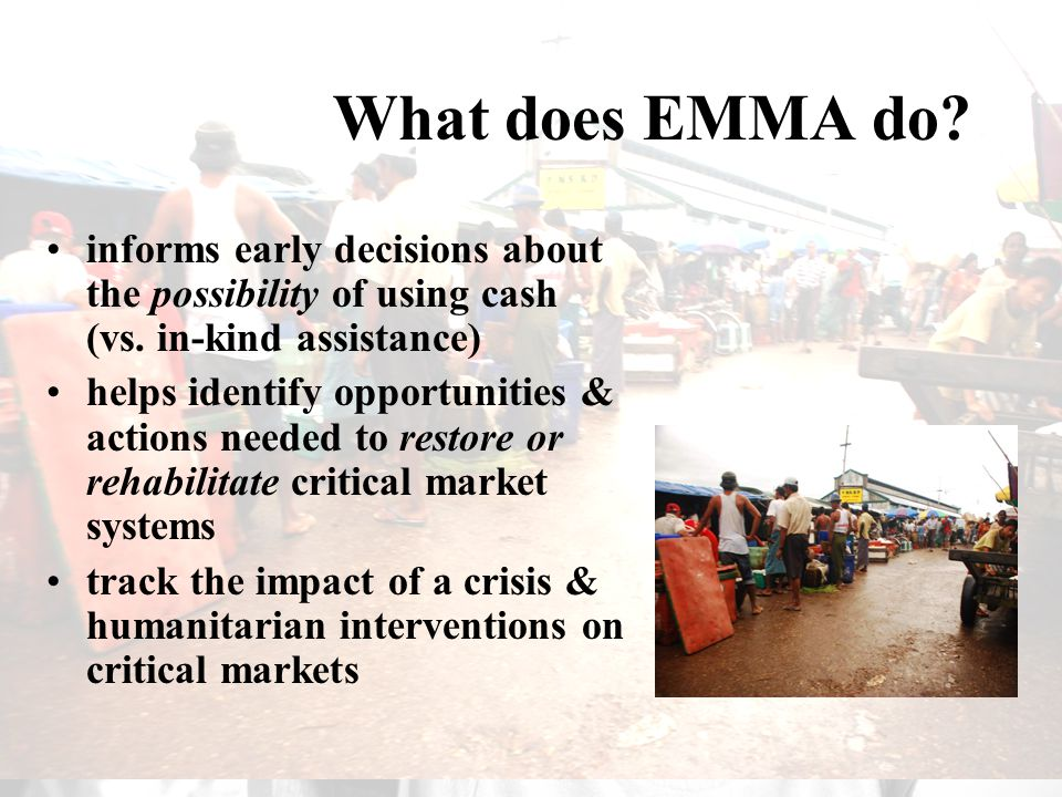 Shelter Meeting 08B - Nov 2008 - Brussels initial steps in using EMMA determine critical markets to assess estimate disaster related needs (volume) over time (seasonal calendars) analyse market systems before and after disaster in local & regional markets
