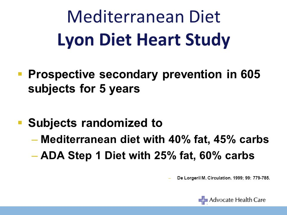 Mediterranean Diet Lyon Diet Heart Study Study halted after 27 months due to excess mortality in the AHA Step 1 Diet –Total mortality (cardiac + non-cardiac) 72% (p<0.0001) –Cardiovascular events (MI, CHF, PE) 47% (p<0.0001) –De Lorgeril M.