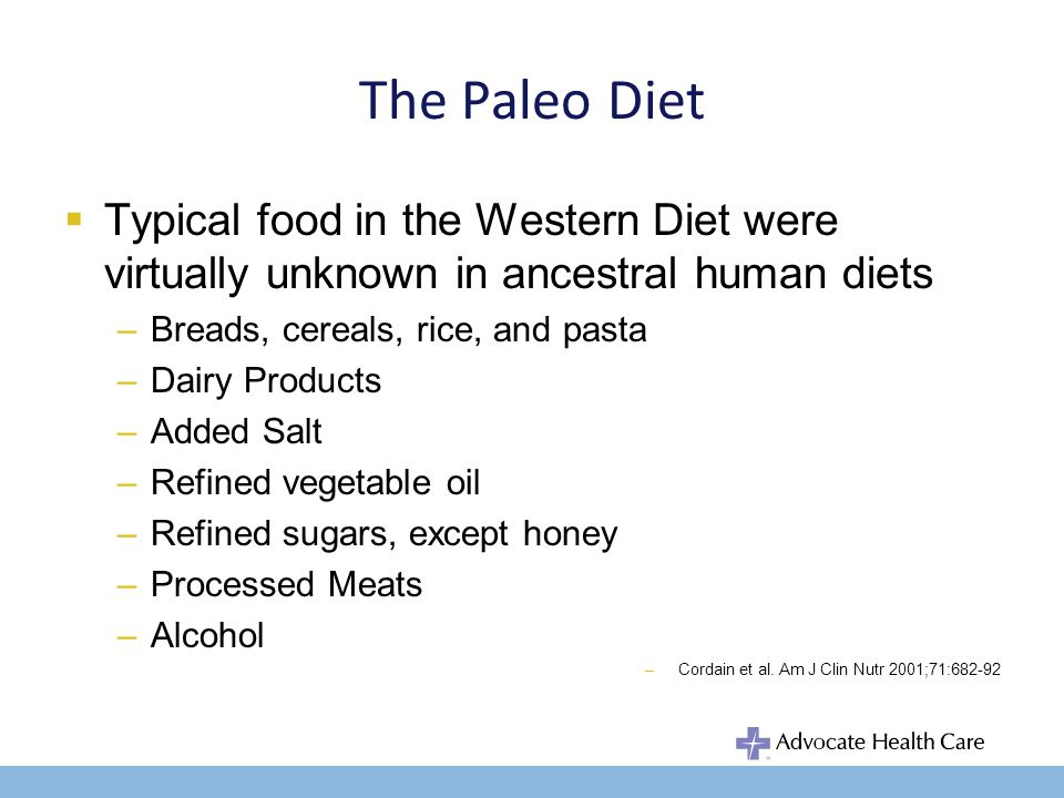 The Paleo Diet Eat like the cavemen eat –Fresh Veggies –Nuts/Seeds –Healthful Oils –Fresh fruits –Fish/seafood –Grass produced meats