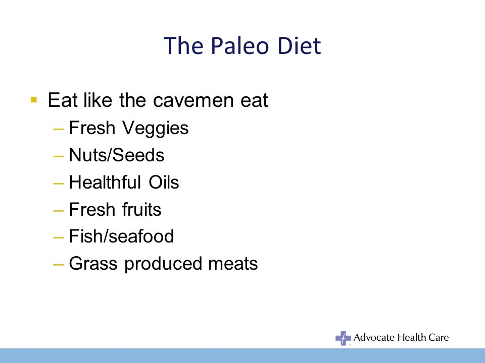The Paleo Diet Typical Hunter-Gatherer Diet –Animal food energy 55% Hunted animal 27.5% Fished animal 27.5% No processed meats No dairy food –Plant food energy 45% No cereal grains Minimally processed fresh fruits, veggies, seeds & nuts –No Processed Foods –Cordain et al.