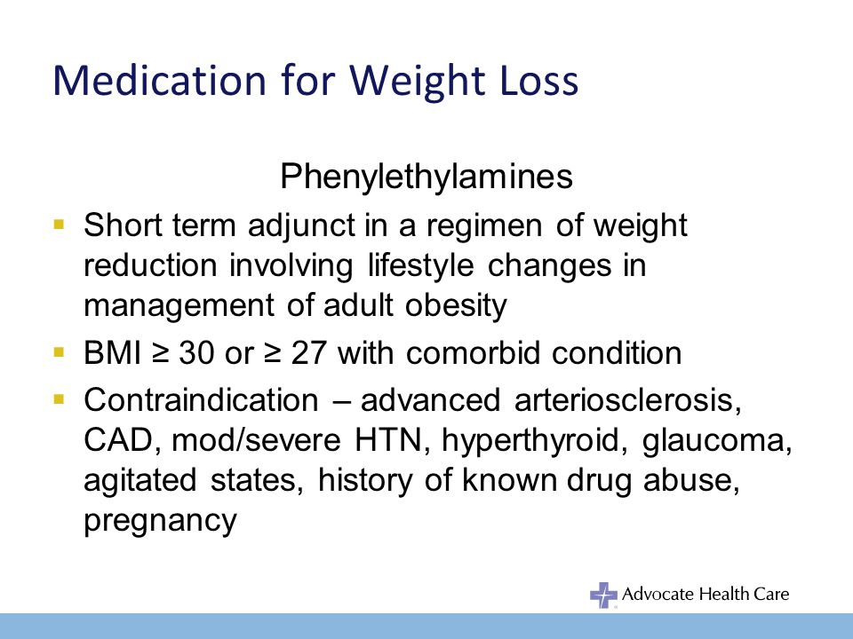 Medication for Weight Loss Phenylethylamines Adverse Effects –CV: palpitations, tachycardia, primary pulm HTN –CNS: restlessness, dizziness, insomnia, HA –GI: dry mouth, diarrhea, constipation –Endocrine: impotence, change in libido