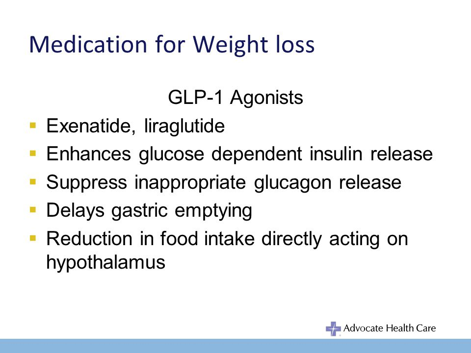 Medication for Weight Loss GLP-1 Agonist Great medication for DM treatment and weight loss Works synergistically with carbohydrate controlled diet Nausea common, usually self-limited Watch out for pancreatitis