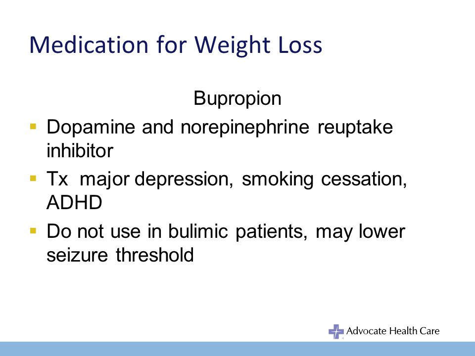 Medication for Weight Loss Bupropion Works centrally as an appetite suppressant Only anti-depressant with consistent weight loss effect May blunt weight regain in smoking cessation