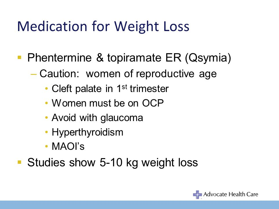 Medication for Weight Loss Lorcaserin (Belviq) –Activates the seratonin 2C receptor –Works at centrally acting satiety receptors –Caution: Valvular HD, CHF, HTN Men with predisposition to erection more than 4 hrs (sickle cell, MM, Leukemia) or deformed penis –3.7% weight loss, 7kg.