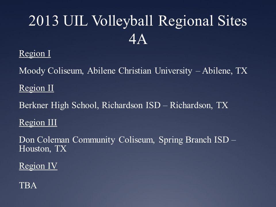 2013 UIL Volleyball Regional Sites 5A Region I Glen Rose ISD Tiger Arena, Glen Rose ISD – Glen Rose, TX Region II Bernard G.