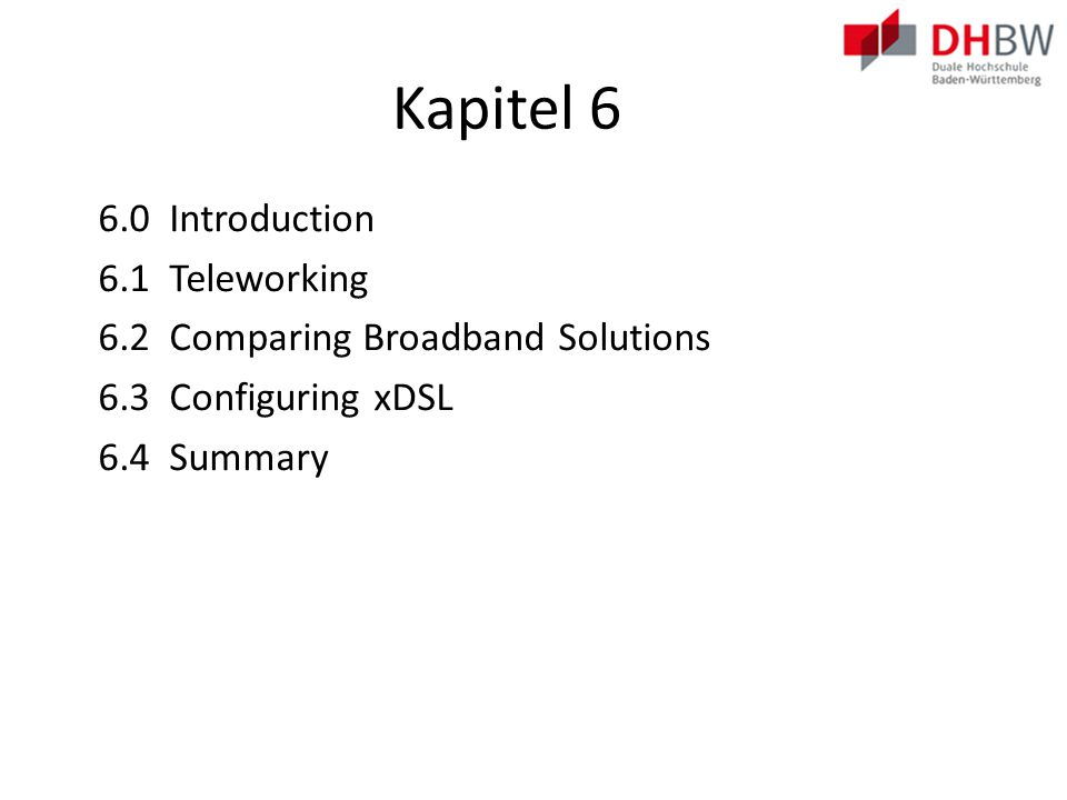 Kapitel 6: Lernziele Determine how to select broadband solutions to support remote connectivity in a small-to-medium-sized business network.