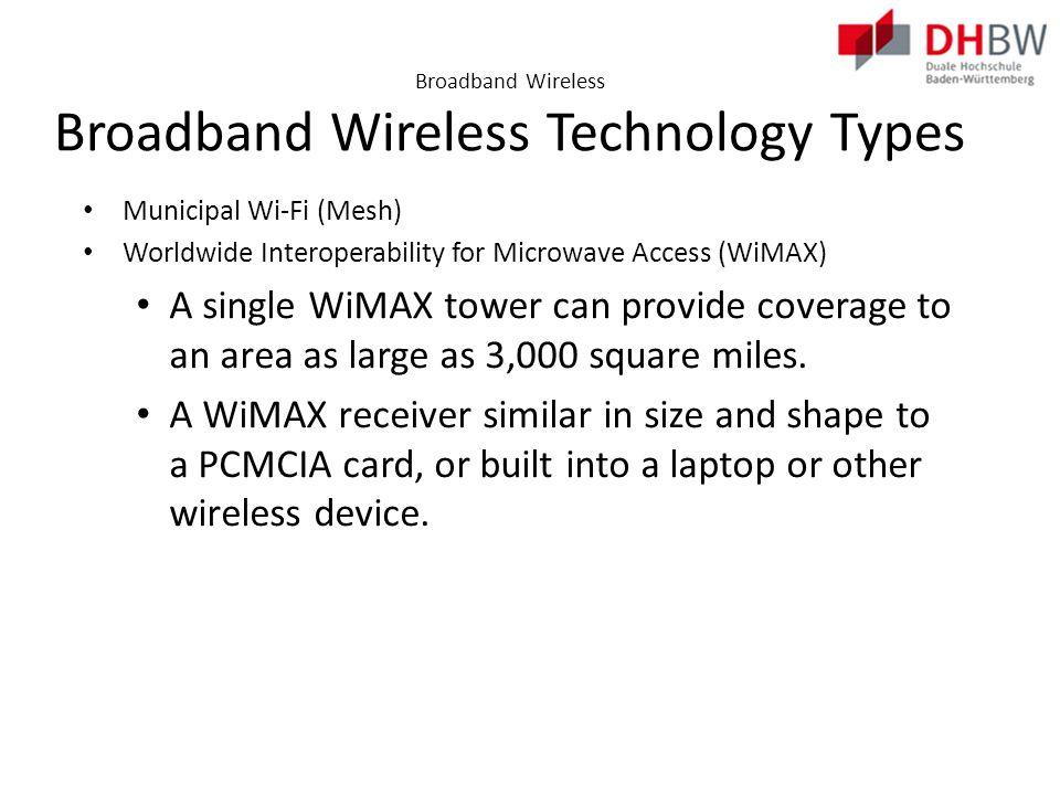 Broadband Wireless Broadband Wireless Technology Types Cellular/mobile implementations wireless Internet: 3G/4G Wireless: Third generation and fourth generation wireless.
