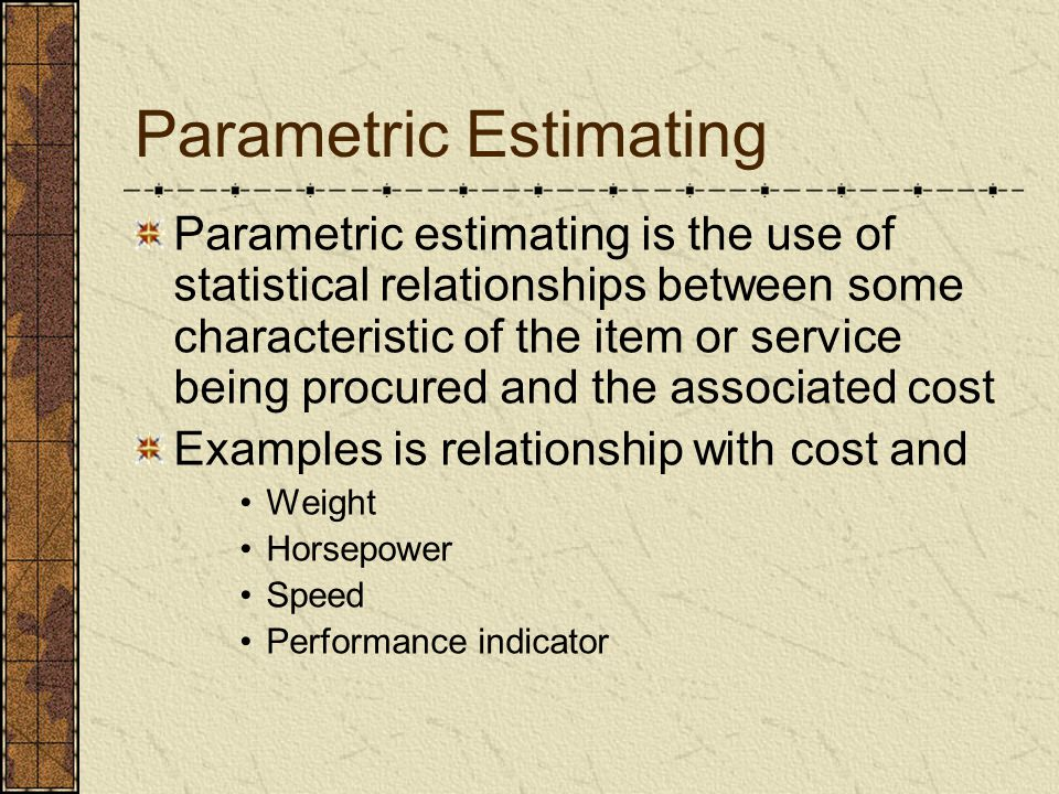 Parametric continued Not recommended unless analyst/KO has good understanding of statistics.