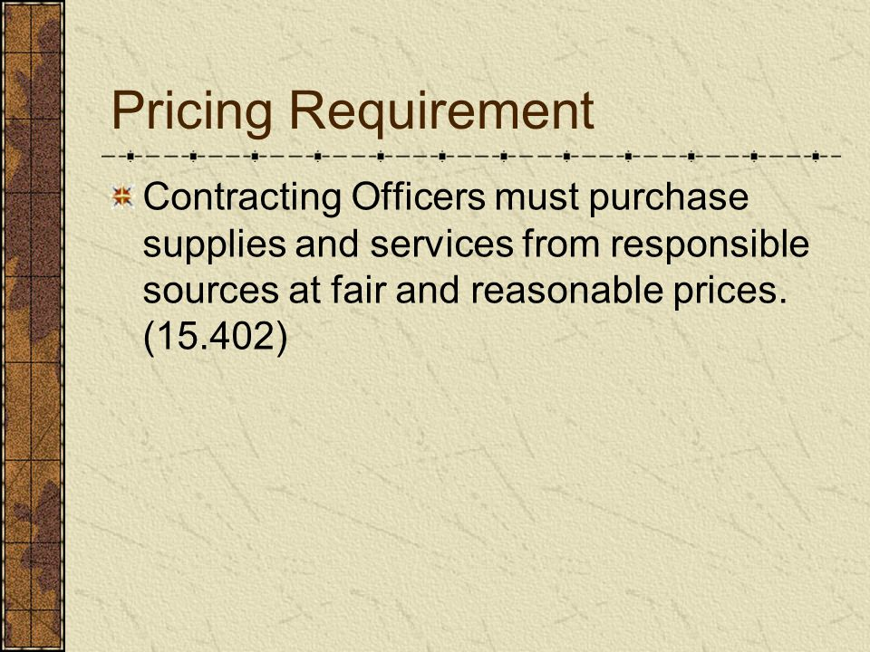 Price Analysis Techniques FAR 15.404-1(b)(2) Comparison of proposed pricing Comparison of previously proposed pricing Use of parametric estimating methods Comparison with COMPETITIVE Published price lists Comparison with IGE Comparison with market research Analysis of pricing information provided by the offerors
