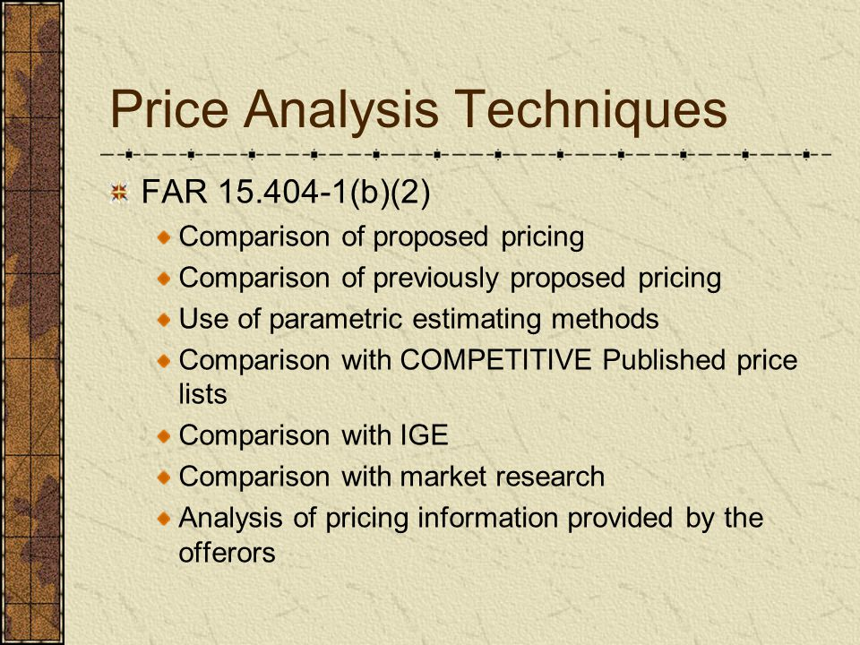 Use of Pricing techniques May use one or more methods to determine fair and reasonable price.