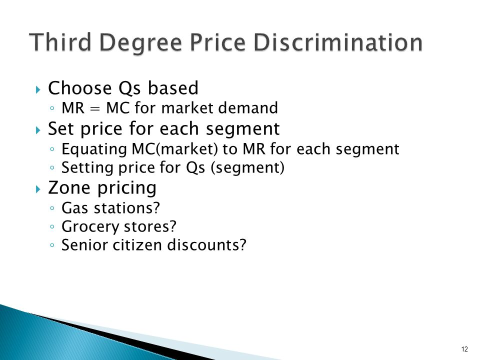 Setting separate prices in each market http://www.nowsell.com/marketing-guide/price-discrimination.html 13